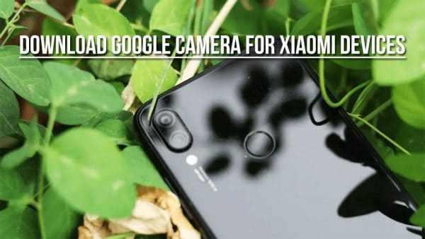 Tổng Hợp Phiên bản Google Camera Cho Điện Thoại Xiaomi